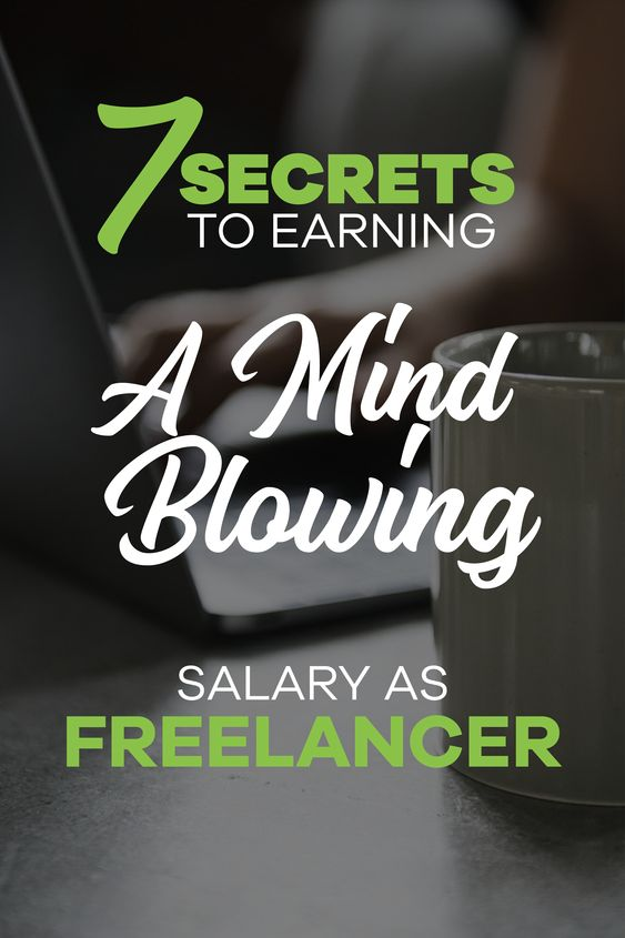 7 secrets to earning a mind blowing salary as a freelancer