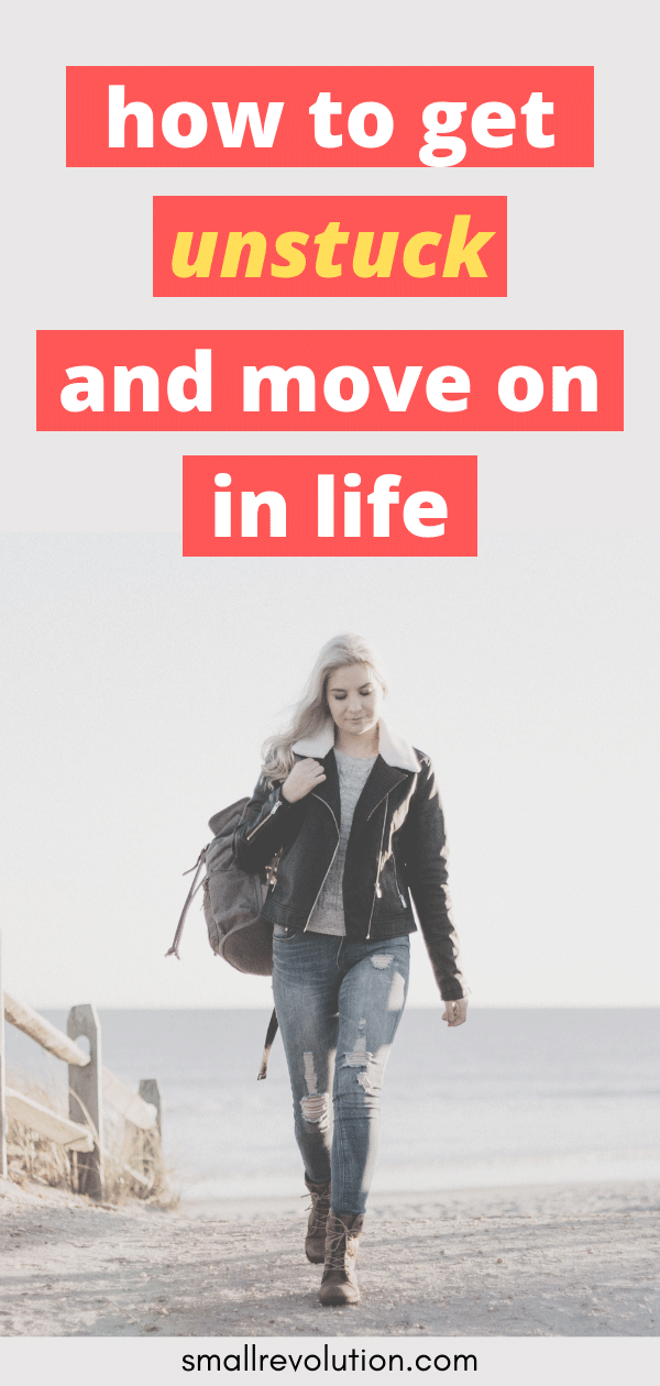 How to get unstuck and move on in life