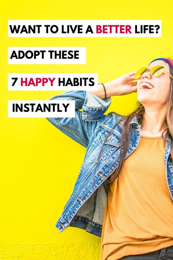 Want to live a better life? Adopt these 7 Happy Habits Instantly