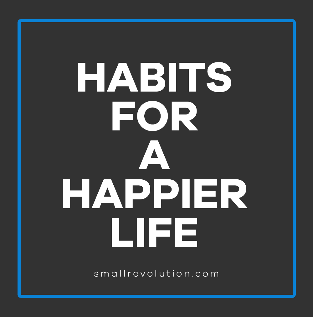 Happy Habits for a Happier Life
