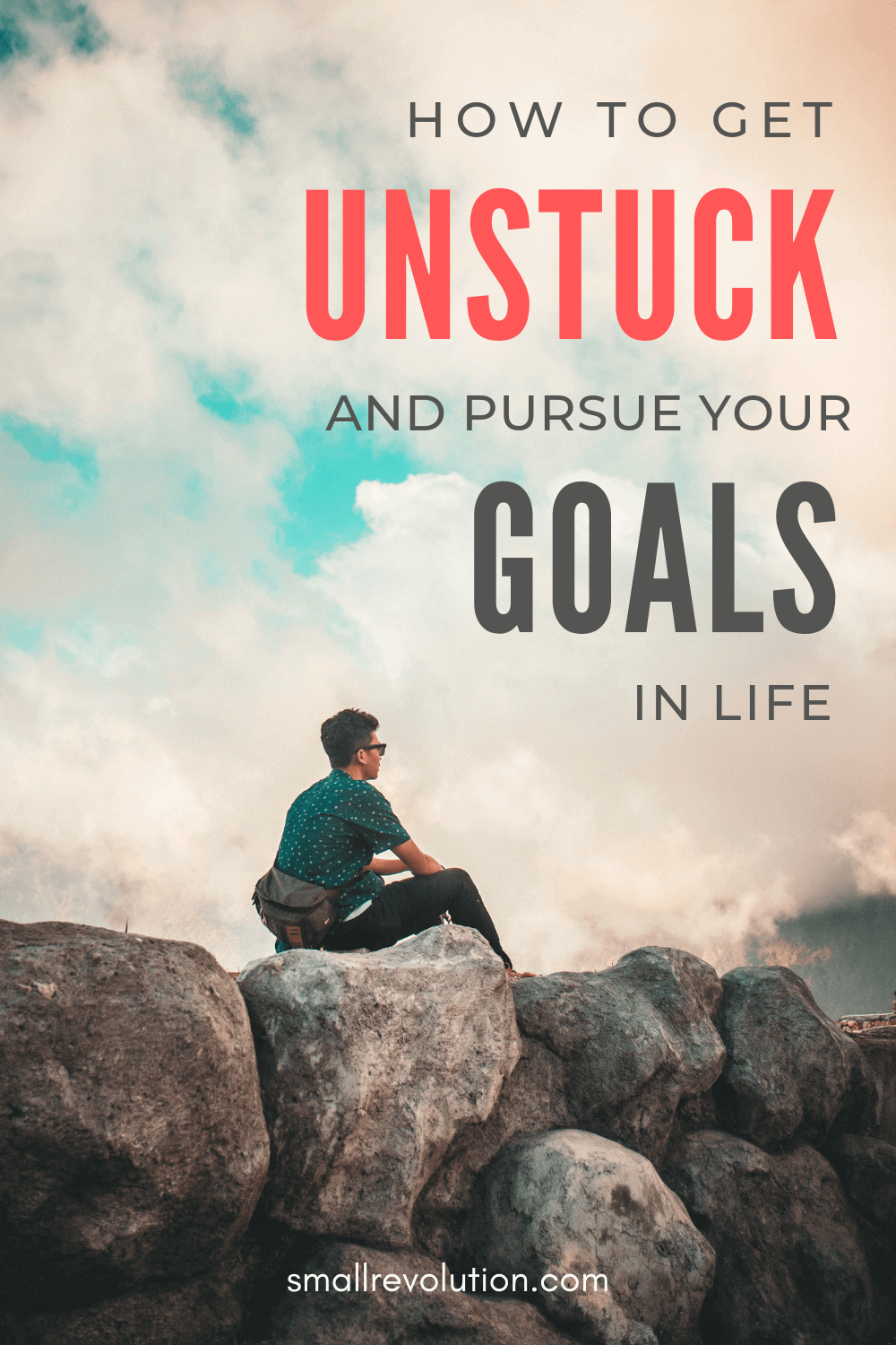 How to get unstuck and pursue your goals in life