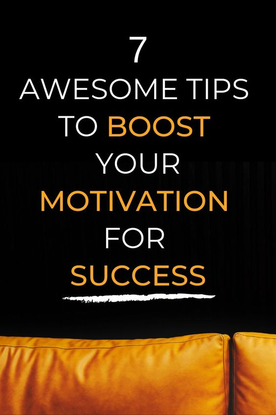 7 Awesome Tips to Boost Your Motivation for Success