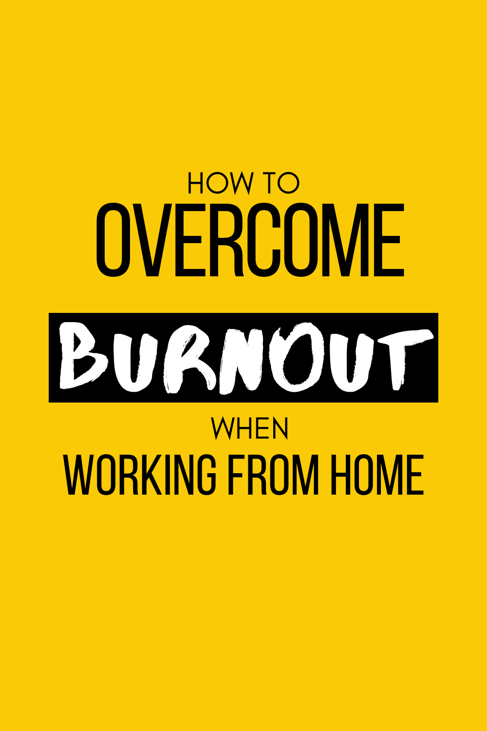 How to Overcome Burnout When Working From Home