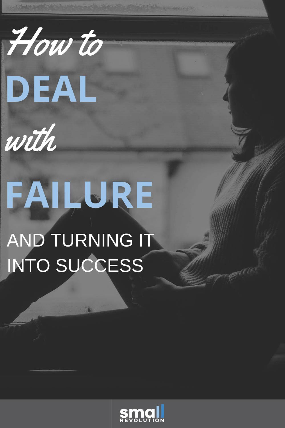 How to deal with failure and turning it into success