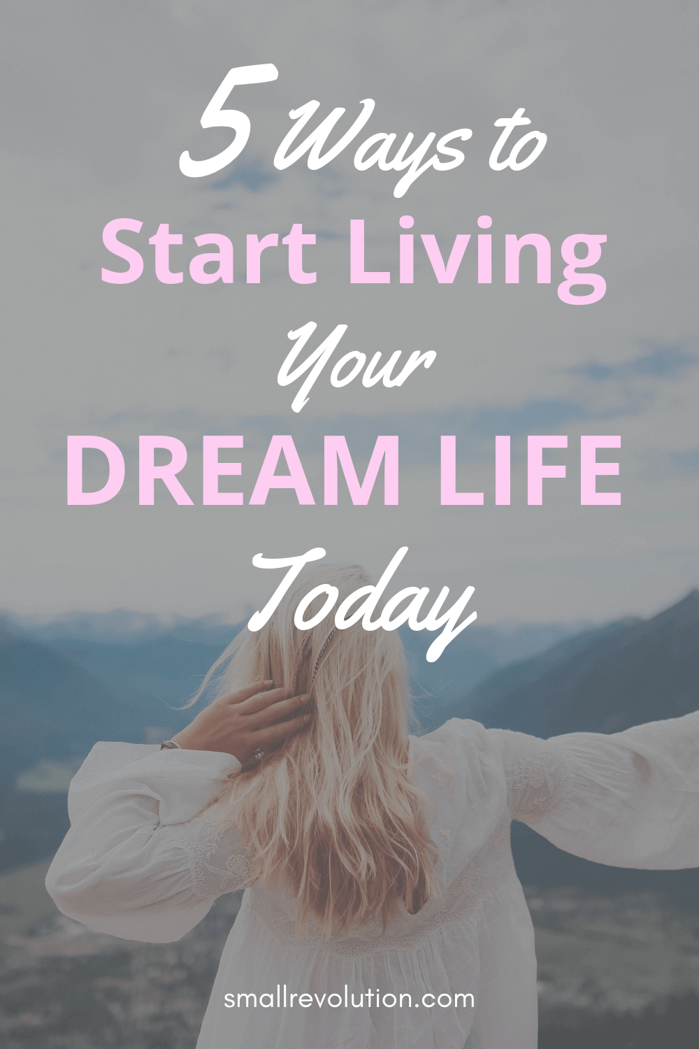 How to start living your dream life today