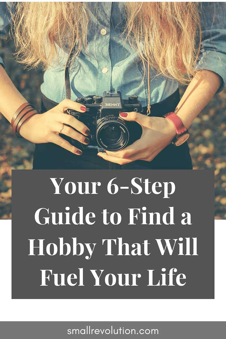Your 6-Step Guide to Find a Hobby That Will Fuel Your Life