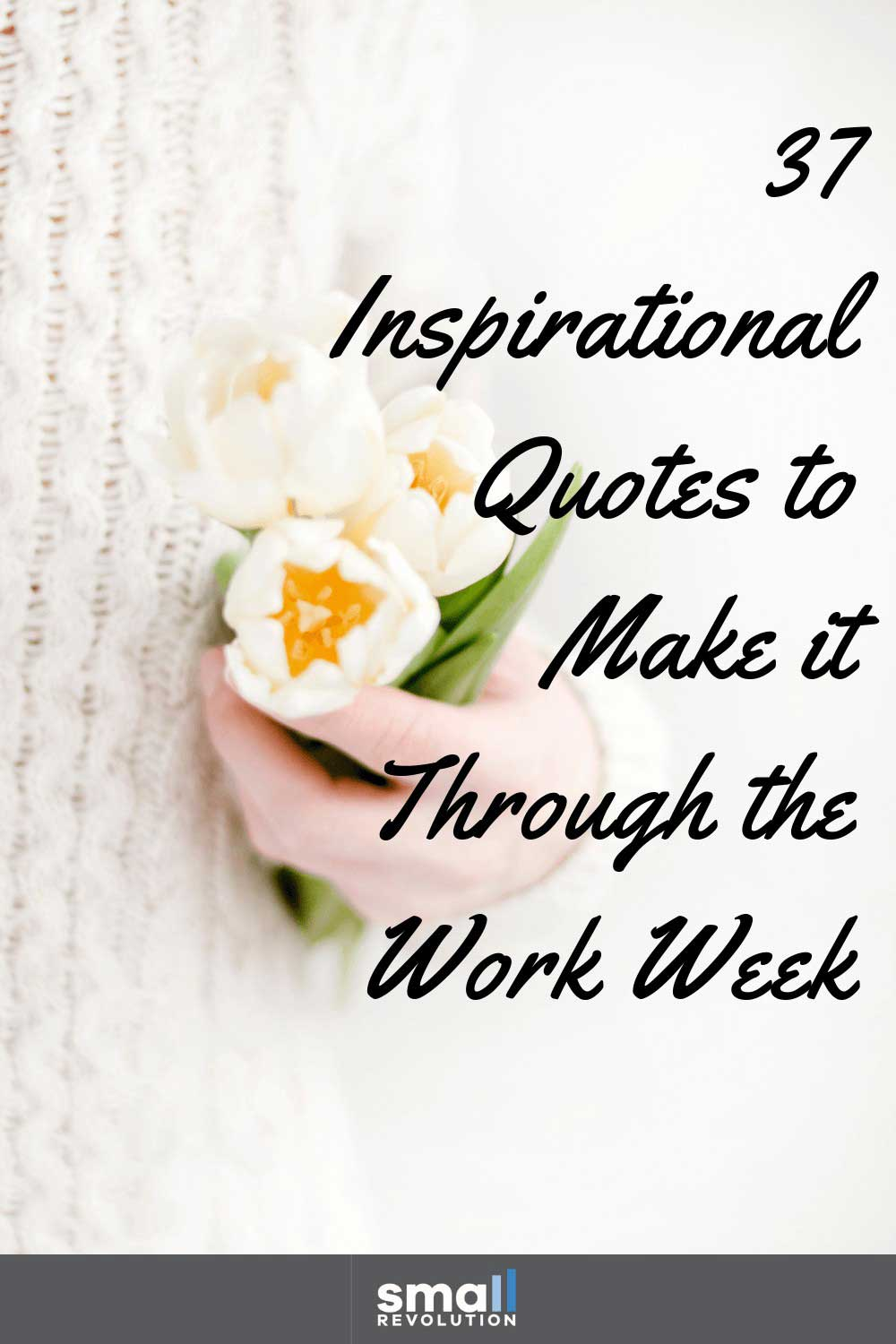 37 Inspirational quotes to make it throught the work week