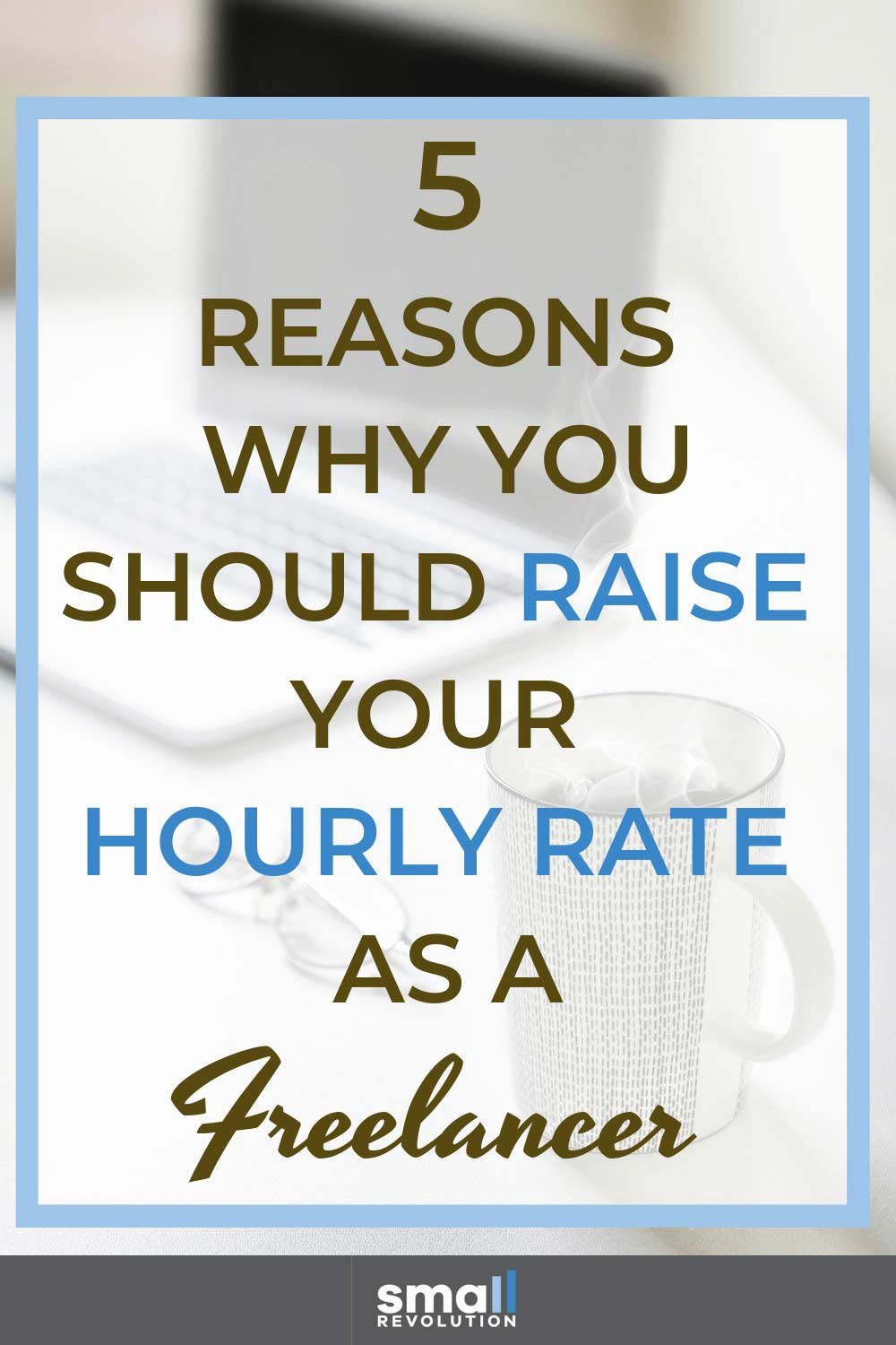 5 reasons why you should raise your hourly rate as a freelancer