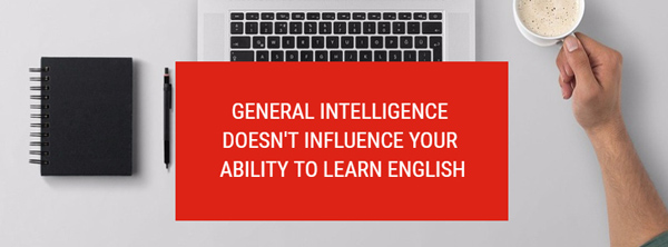 general intelligence doesn't influence your ability to learn english