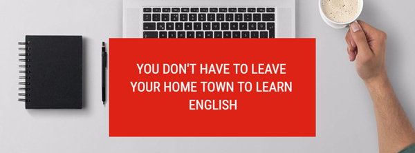 you don't have to leave your home town to learn english