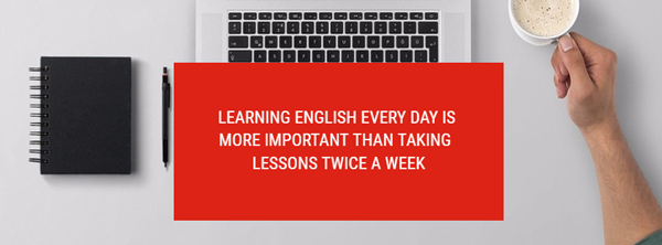 learning english everyday is more important than taking lessons twice a week