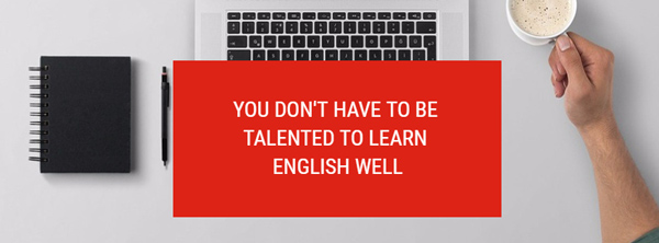 you don't have to be talented to learn english well