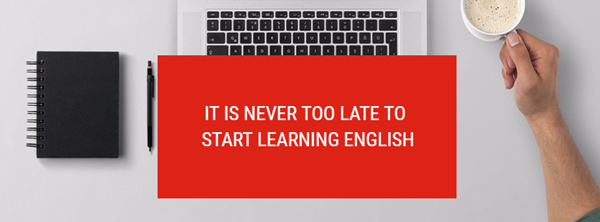 it is never too late to start learning english