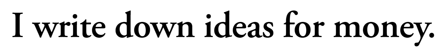 I writer down ideas for money